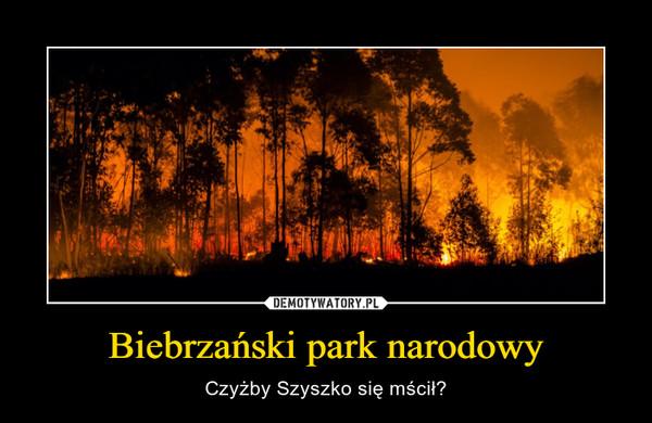 Biebrzański park narodowy – Czyżby Szyszko się mścił?