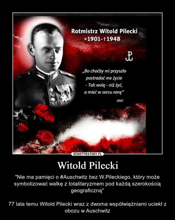 """Witold Pilecki – """"Nie ma pamięci o #Auschwitz bez W.Pileckiego, który może symbolizować walkę z totalitaryzmem pod każdą szerokością geograficzną""""77 lata temu Witold Pilecki wraz z dwoma współwięźniami uciekł z obozu w Auschwitz"""
