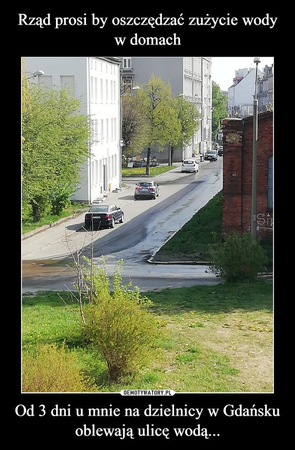 Od 3 dni u mnie na dzielnicy w Gdańsku oblewają ulicę wodą... –