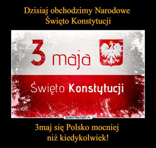 3maj się Polsko mocniej niż kiedykolwiek! –  Święto Konstytucji 3 Maja