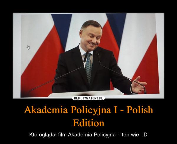 Akademia Policyjna I - Polish Edition – Kto oglądał film Akademia Policyjna I  ten wie  :D