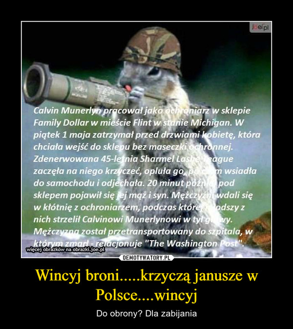 Wincyj broni.....krzyczą janusze w Polsce....wincyj – Do obrony? Dla zabijania