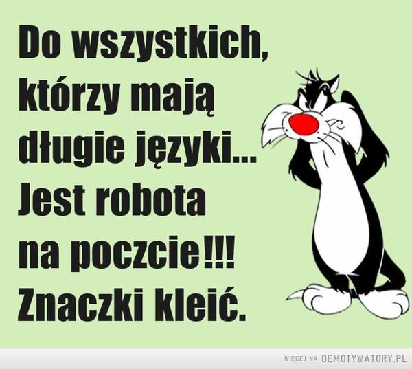 Jest robota –  Do wszystkich, którzy mają długie języki...Jest robota na poczcie!!! Znaczki kleić.