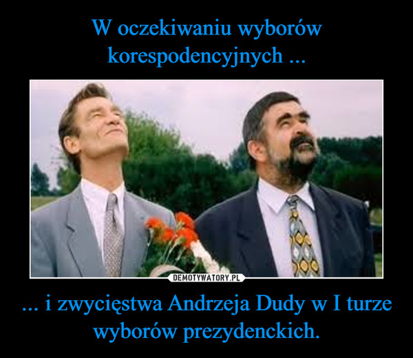 ... i zwycięstwa Andrzeja Dudy w I turze wyborów prezydenckich. –