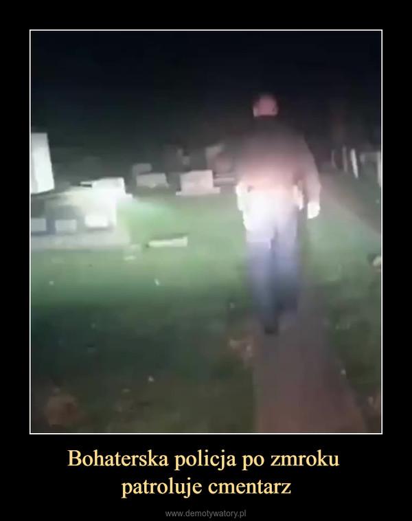 Bohaterska policja po zmroku patroluje cmentarz –
