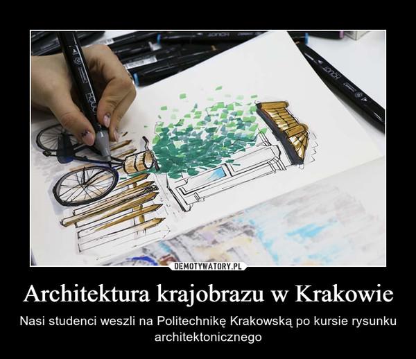 Architektura krajobrazu w Krakowie – Nasi studenci weszli na Politechnikę Krakowską po kursie rysunku architektonicznego