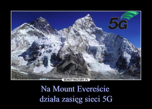 Na Mount Evereście działa zasięg sieci 5G –