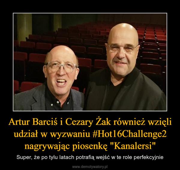 """Artur Barciś i Cezary Żak również wzięli udział w wyzwaniu #Hot16Challenge2 nagrywając piosenkę """"Kanalersi"""" – Super, że po tylu latach potrafią wejść w te role perfekcyjnie"""