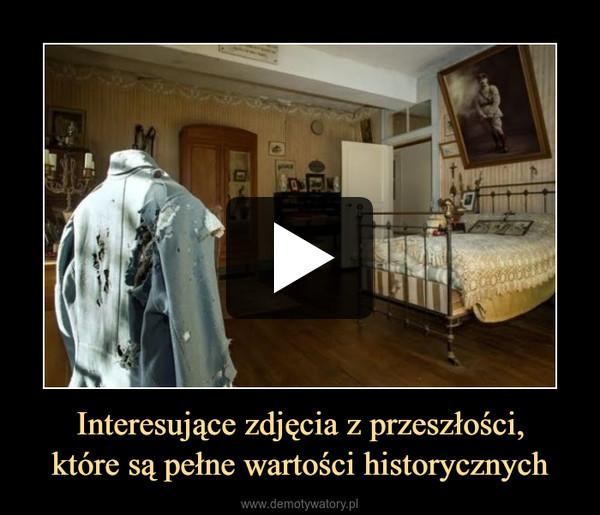 Interesujące zdjęcia z przeszłości,które są pełne wartości historycznych –