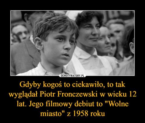 """Gdyby kogoś to ciekawiło, to tak wyglądał Piotr Fronczewski w wieku 12 lat. Jego filmowy debiut to """"Wolne miasto"""" z 1958 roku"""