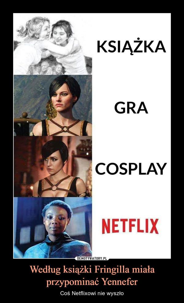 Według książki Fringilla miała przypominać Yennefer – Coś Netflixowi nie wyszło