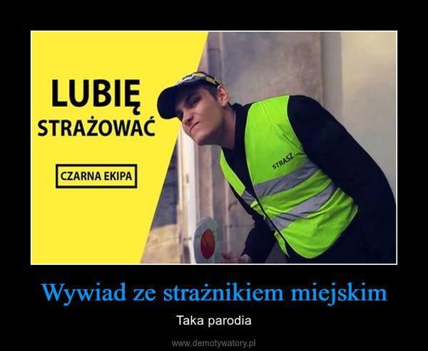 Wywiad ze strażnikiem miejskim – Taka parodia