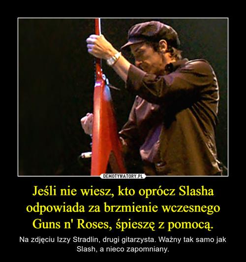 Jeśli nie wiesz, kto oprócz Slasha odpowiada za brzmienie wczesnego Guns n' Roses, śpieszę z pomocą.