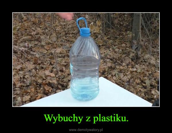 Wybuchy z plastiku. –
