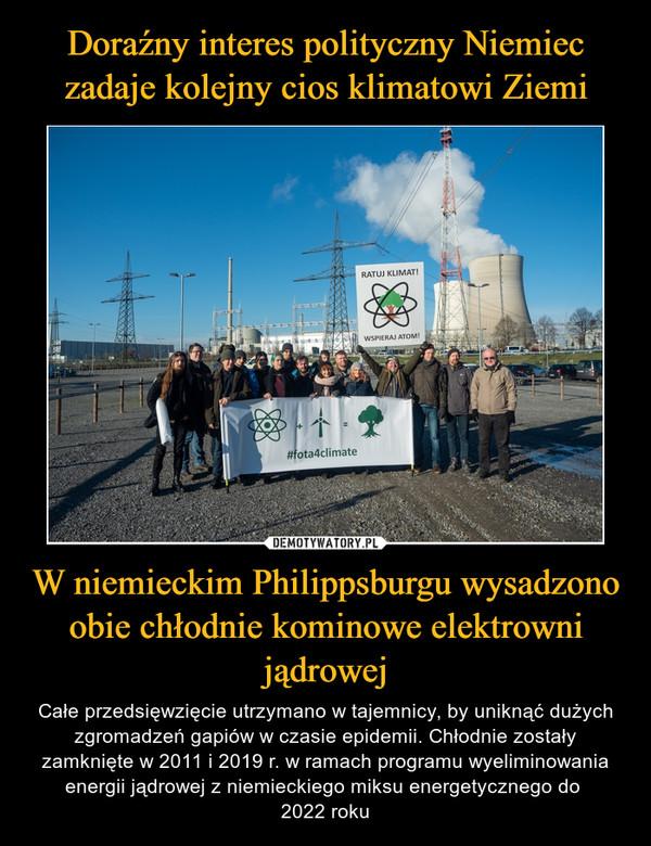 W niemieckim Philippsburgu wysadzono obie chłodnie kominowe elektrowni jądrowej – Całe przedsięwzięcie utrzymano w tajemnicy, by uniknąć dużych zgromadzeń gapiów w czasie epidemii. Chłodnie zostały zamknięte w 2011 i 2019 r. w ramach programu wyeliminowania energii jądrowej z niemieckiego miksu energetycznego do 2022 roku