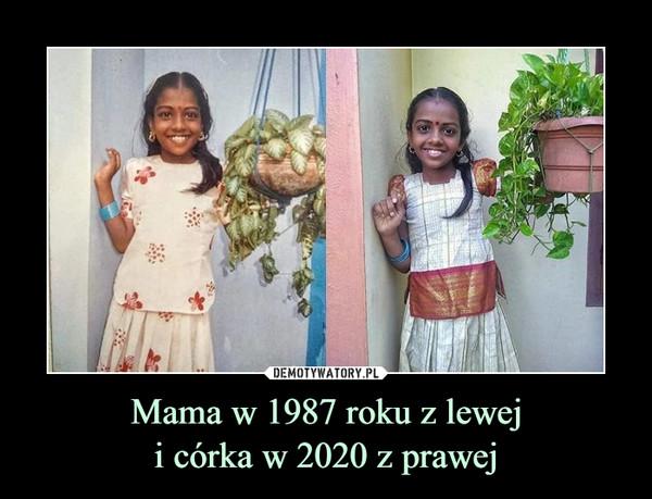 Mama w 1987 roku z leweji córka w 2020 z prawej –