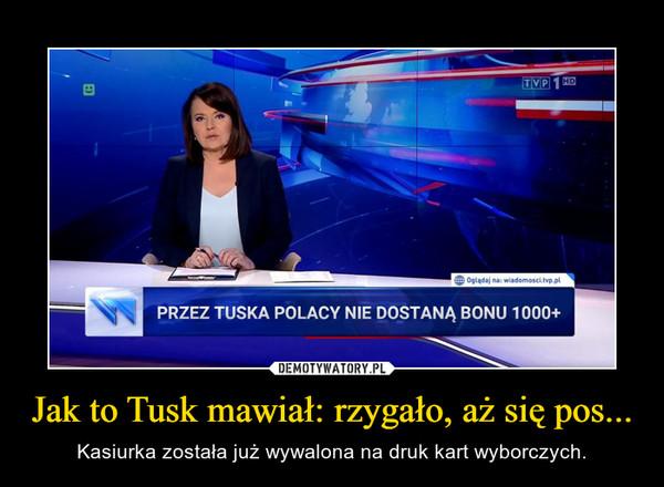 Jak to Tusk mawiał: rzygało, aż się pos... – Kasiurka została już wywalona na druk kart wyborczych.