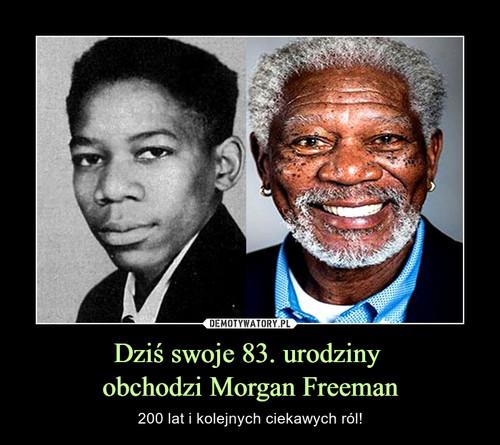 Dziś swoje 83. urodziny  obchodzi Morgan Freeman