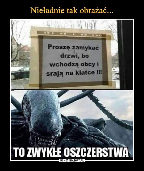 –  Proszę zamykaćdrzwi, bowchodzą obcy israją na klatce !!!TO ZWYKŁE OSZCZERSTWA