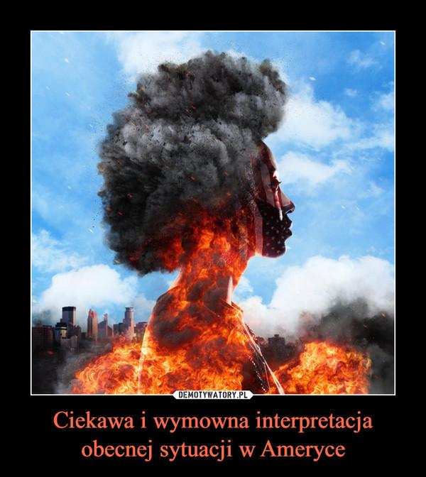 Ciekawa i wymowna interpretacja obecnej sytuacji w Ameryce –