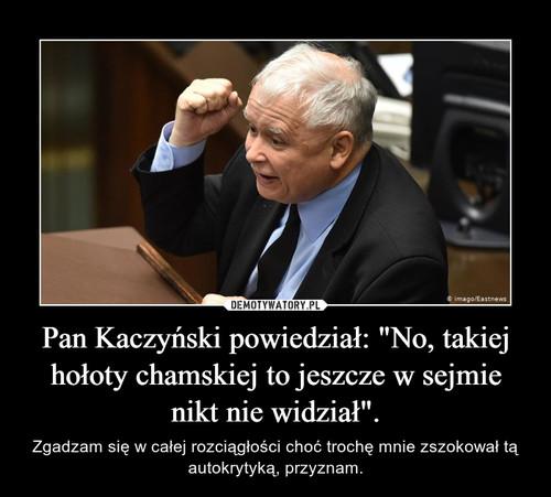 """Pan Kaczyński powiedział: """"No, takiej hołoty chamskiej to jeszcze w sejmie nikt nie widział""""."""