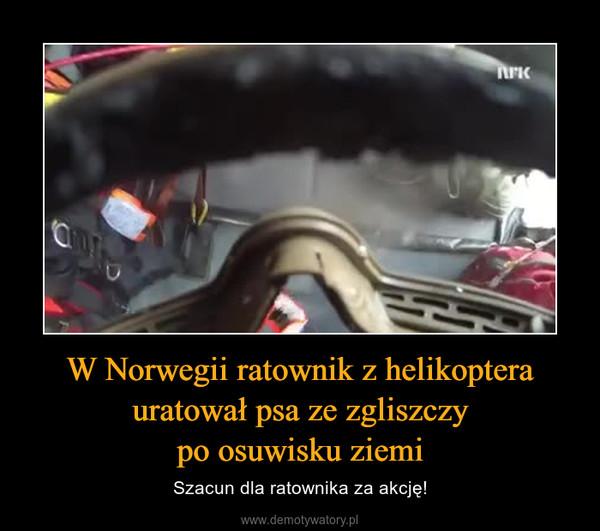 W Norwegii ratownik z helikoptera uratował psa ze zgliszczypo osuwisku ziemi – Szacun dla ratownika za akcję!