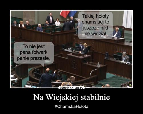 Na Wiejskiej stabilnie