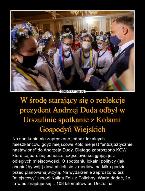 W środę starający się o reelekcje prezydent Andrzej Duda odbył w Urszulinie spotkanie z Kołami  Gospodyń Wiejskich