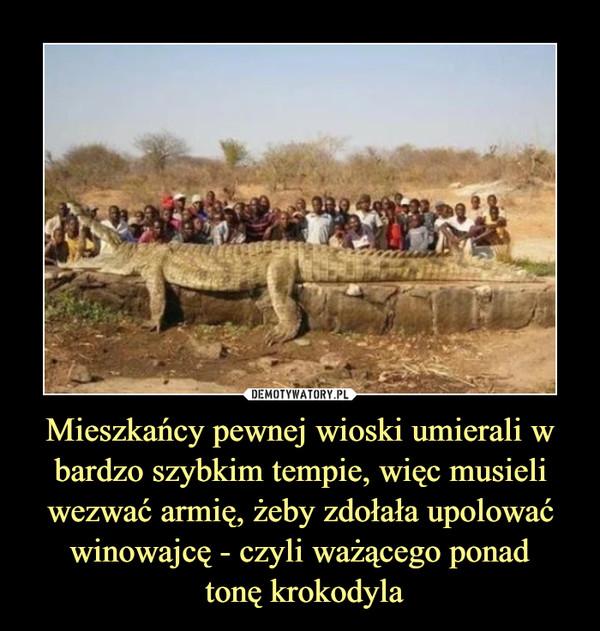 Mieszkańcy pewnej wioski umierali w bardzo szybkim tempie, więc musieli wezwać armię, żeby zdołała upolować winowajcę - czyli ważącego ponad tonę krokodyla –