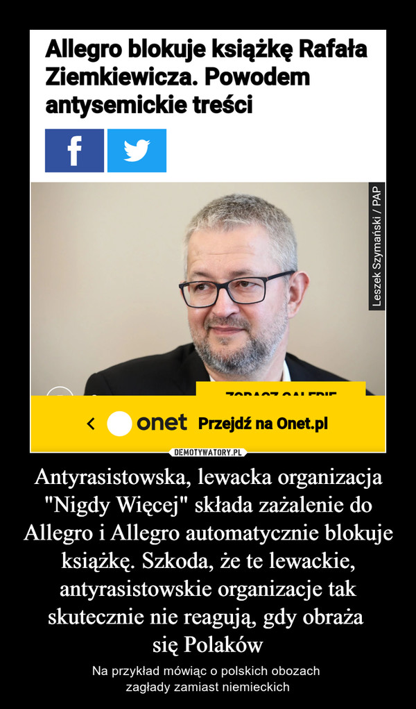 """Antyrasistowska, lewacka organizacja """"Nigdy Więcej"""" składa zażalenie do Allegro i Allegro automatycznie blokuje książkę. Szkoda, że te lewackie, antyrasistowskie organizacje tak skutecznie nie reagują, gdy obraża się Polaków – Na przykład mówiąc o polskich obozach zagłady zamiast niemieckich"""