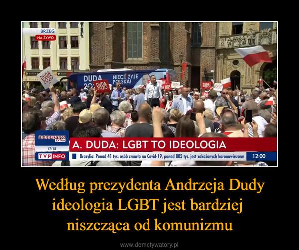Według prezydenta Andrzeja Dudy ideologia LGBT jest bardziej niszcząca od komunizmu –