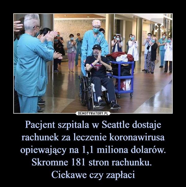 Pacjent szpitala w Seattle dostaje rachunek za leczenie koronawirusa opiewający na 1,1 miliona dolarów. Skromne 181 stron rachunku. Ciekawe czy zapłaci –