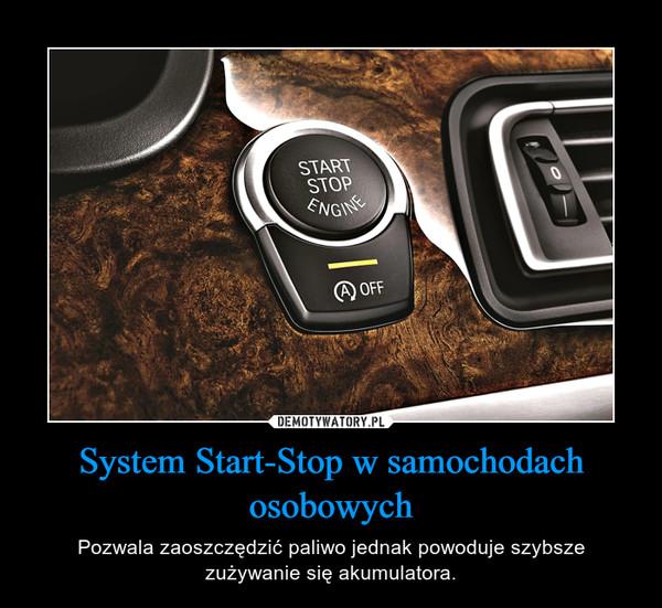 System Start-Stop w samochodach osobowych – Pozwala zaoszczędzić paliwo jednak powoduje szybsze zużywanie się akumulatora.