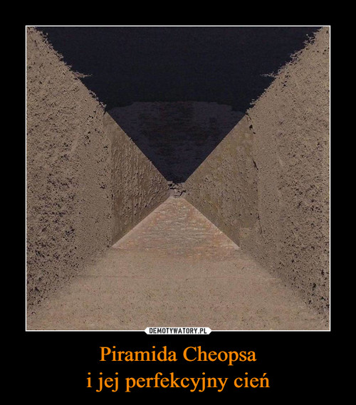 Piramida Cheopsa i jej perfekcyjny cień