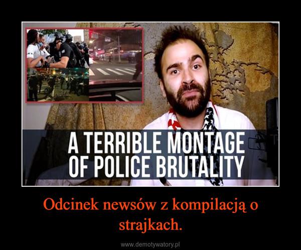 Odcinek newsów z kompilacją o strajkach. –
