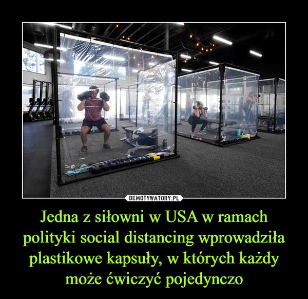 Jedna z siłowni w USA w ramach polityki social distancing wprowadziła plastikowe kapsuły, w których każdy może ćwiczyć pojedynczo –