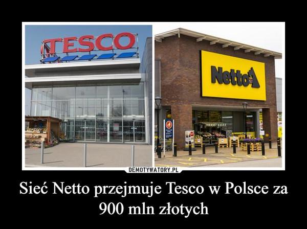 Sieć Netto przejmuje Tesco w Polsce za 900 mln złotych –