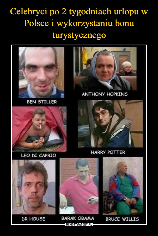 –  Ben Stiller Anthony Hopkins Leo di Caprio Harry POtter DR House Barak Obama Bruce Willis