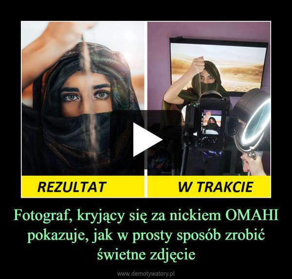 Fotograf, kryjący się za nickiem OMAHI pokazuje, jak w prosty sposób zrobić świetne zdjęcie –