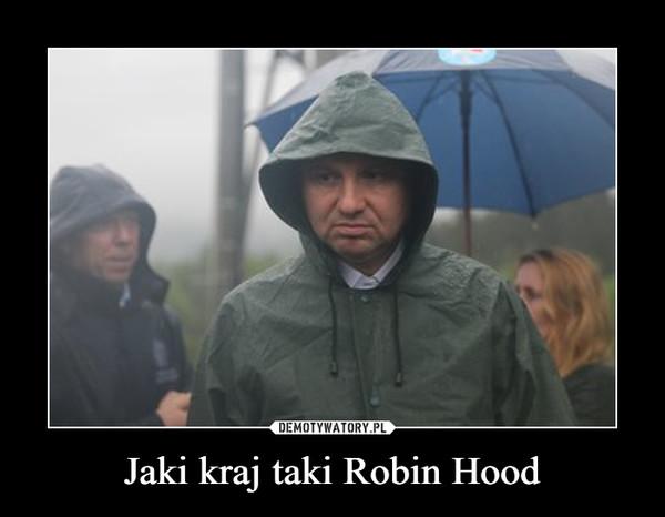 Jaki kraj taki Robin Hood –