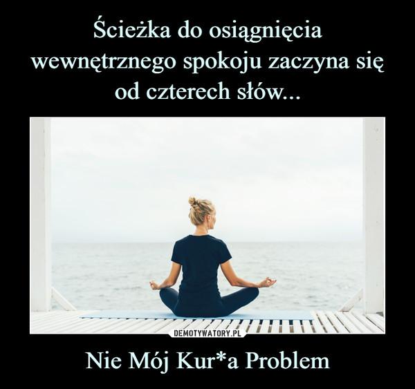 Nie Mój Kur*a Problem –
