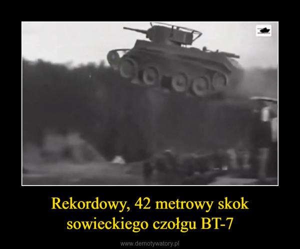 Rekordowy, 42 metrowy skok sowieckiego czołgu BT-7 –