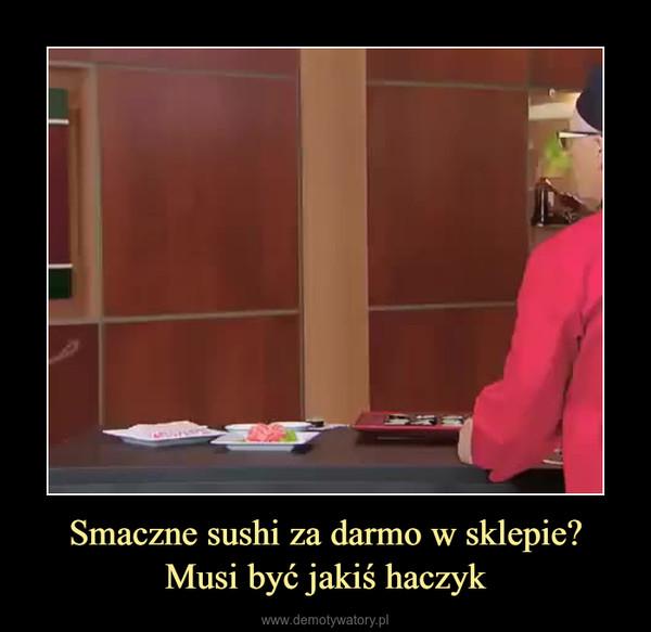 Smaczne sushi za darmo w sklepie?Musi być jakiś haczyk –