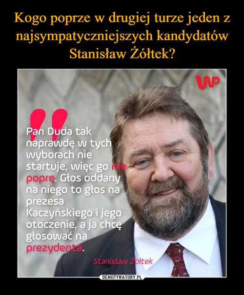 Kogo poprze w drugiej turze jeden z najsympatyczniejszych kandydatów Stanisław Żółtek?