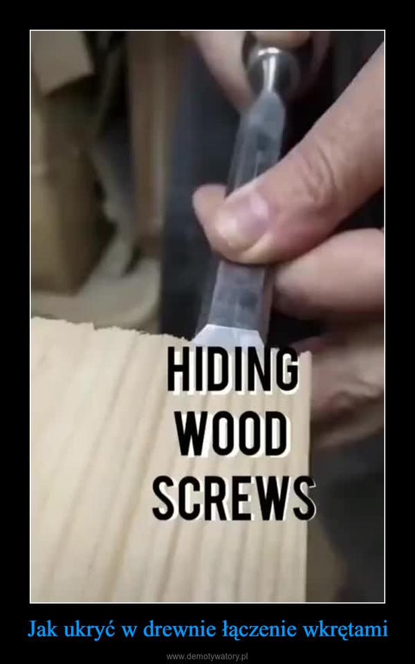 Jak ukryć w drewnie łączenie wkrętami –