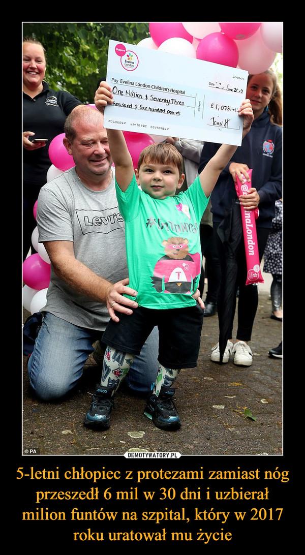 5-letni chłopiec z protezami zamiast nóg przeszedł 6 mil w 30 dni i uzbierał milion funtów na szpital, który w 2017 roku uratował mu życie –