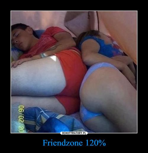 Friendzone 120%