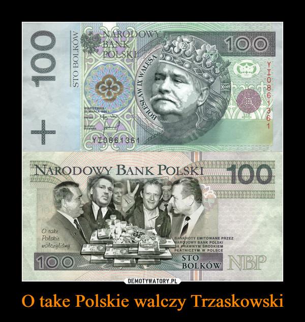 O take Polskie walczy Trzaskowski –