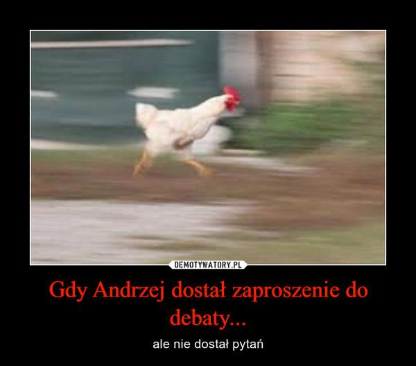 Gdy Andrzej dostał zaproszenie do debaty... – ale nie dostał pytań