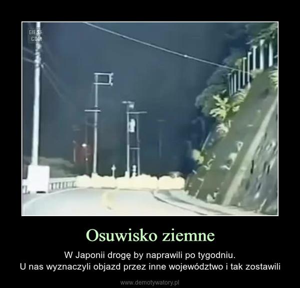Osuwisko ziemne – W Japonii drogę by naprawili po tygodniu.U nas wyznaczyli objazd przez inne województwo i tak zostawili
